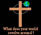 even at the doors logo - earth revolving around a cross and linking to the page titled What does your world revolve around?